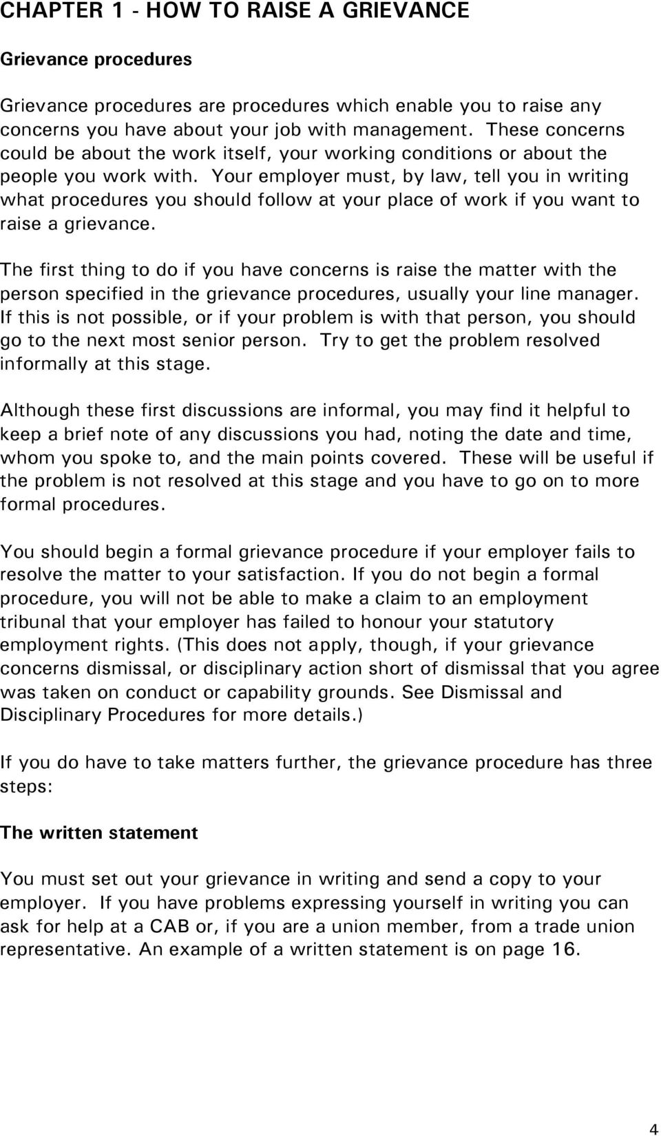 Your employer must, by law, tell you in writing what procedures you should follow at your place of work if you want to raise a grievance.