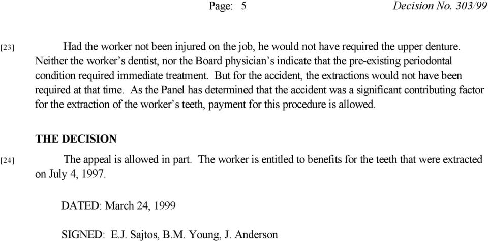 But for the accident, the extractions would not have been required at that time.