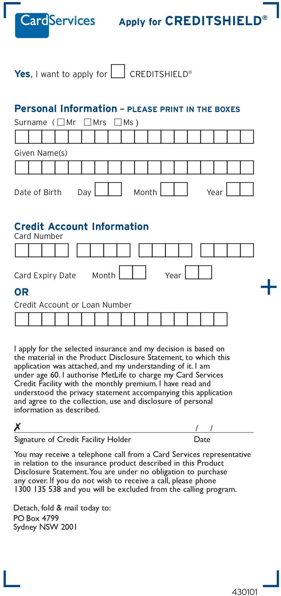 application was attached, and my understanding of it. I am under age 60. I authorise MetLife to charge my Card Services Credit Facility with the monthly premium.