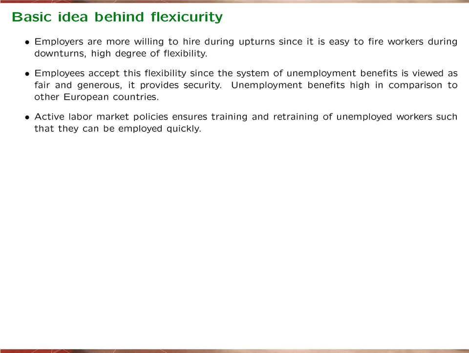 Employees accept this flexibility since the system of unemployment benefits is viewed as fair and generous, it provides