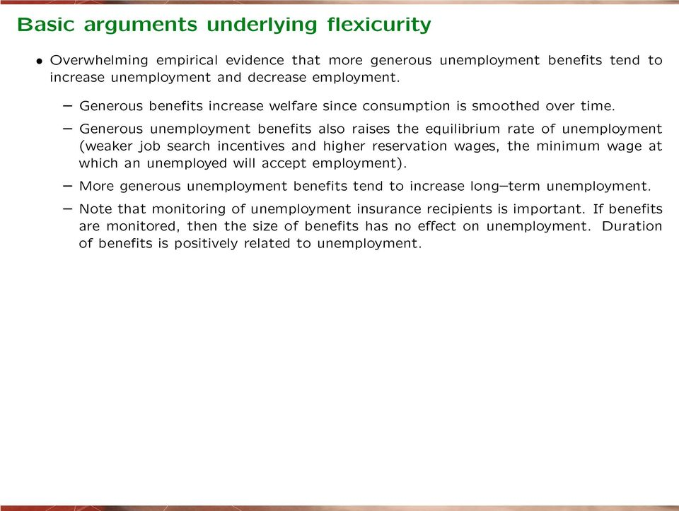 Generous unemployment benefits also raises the equilibrium rate of unemployment (weaker job search incentives and higher reservation wages, the minimum wage at which an unemployed will