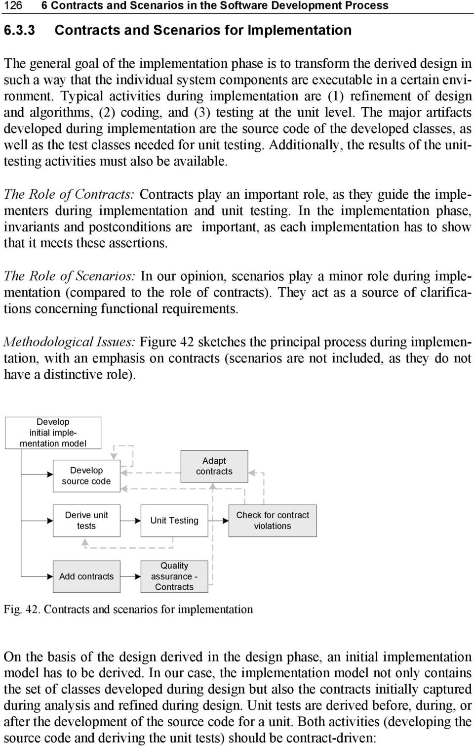 certain environment. Typical activities during implementation are (1) refinement of design and algorithms, (2) coding, and (3) testing at the unit level.