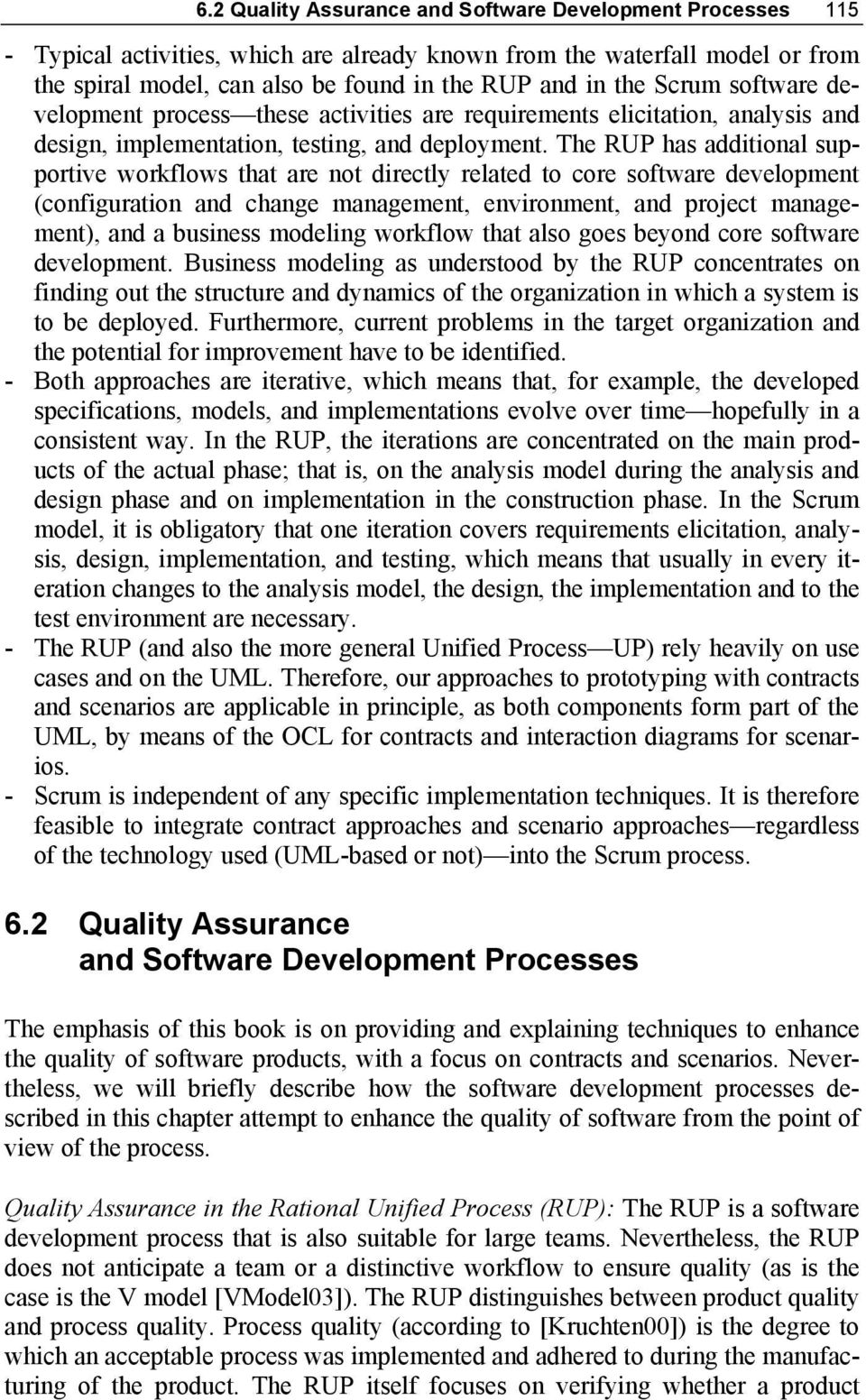 The RUP has additional supportive workflows that are not directly related to core software development (configuration and change management, environment, and project management), and a business
