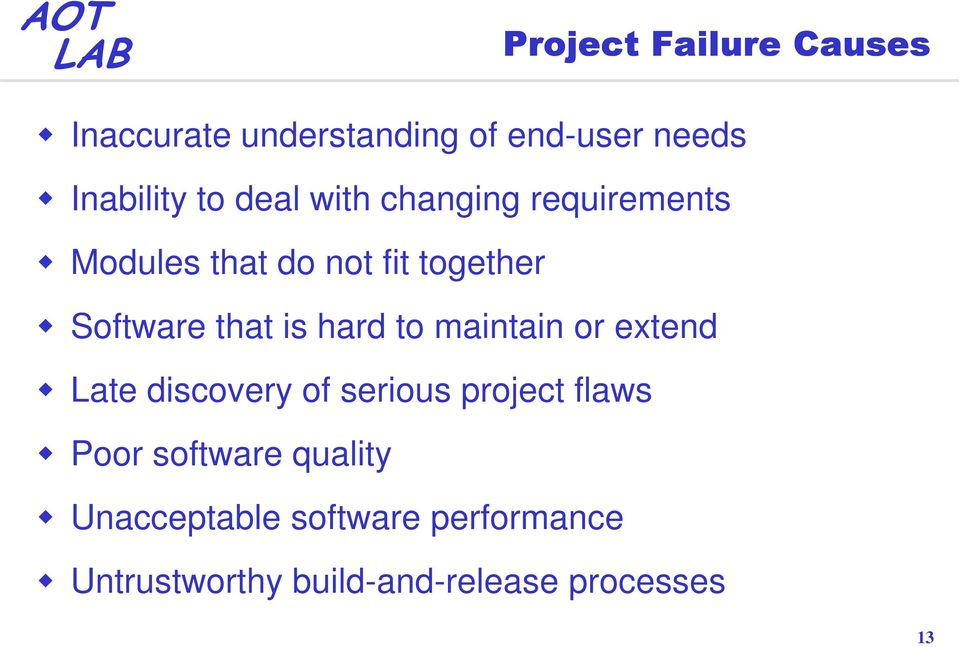 hard to maintain or extend Late discovery of serious project flaws Poor software
