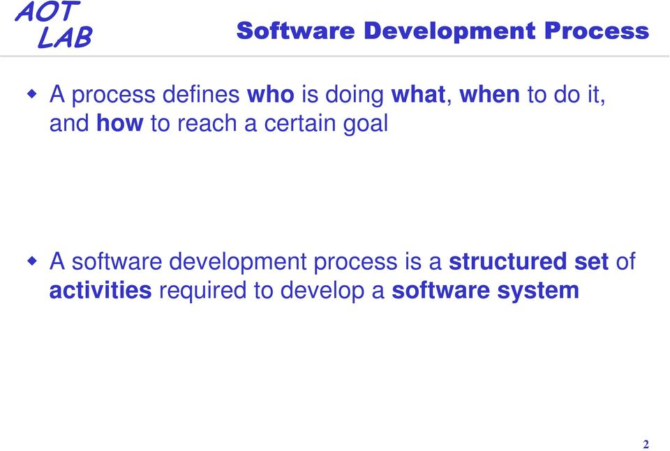 goal A software development process is a structured