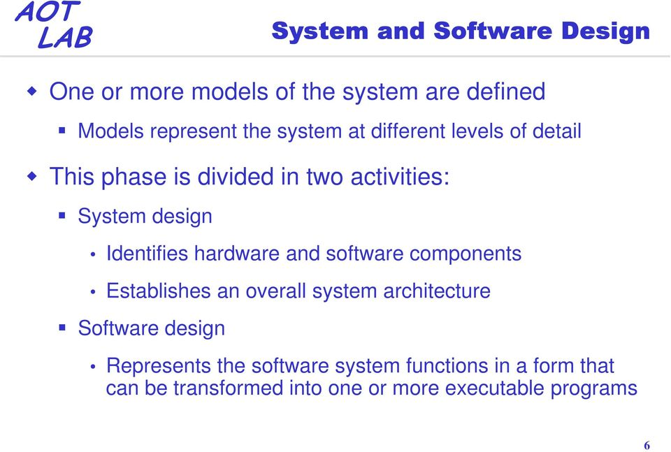 hardware and software components Establishes an overall system architecture Software design