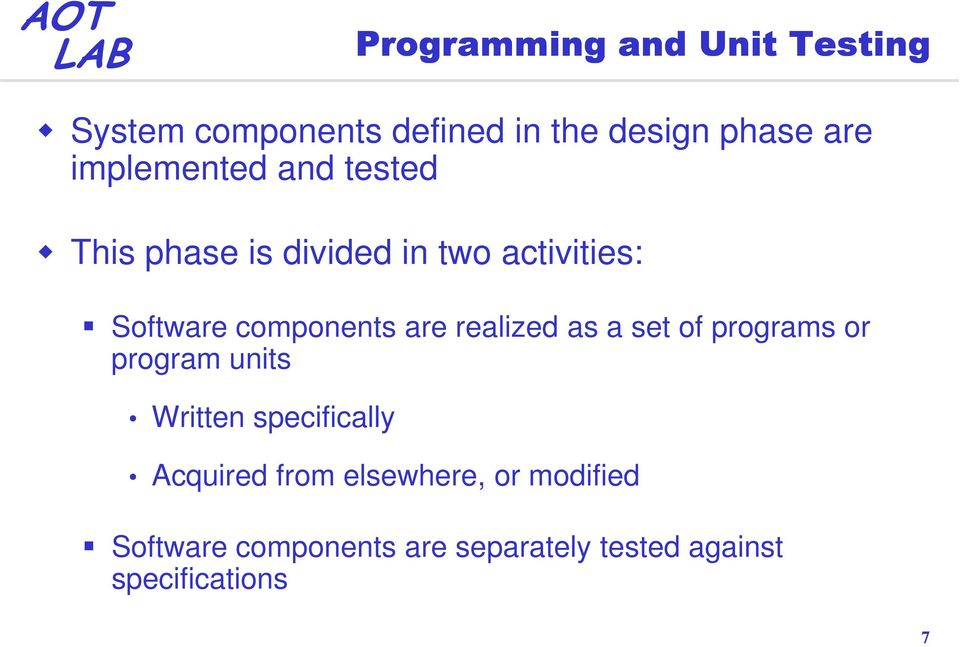 are realized as a set of programs or program units Written specifically Acquired