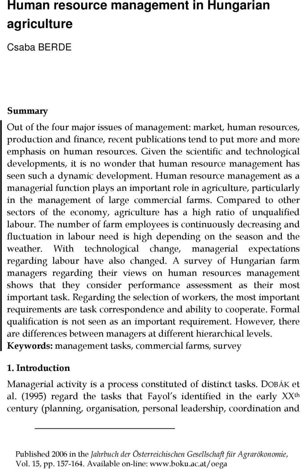 Human resource management as a managerial function plays an important role in agriculture, particularly in the management of large commercial farms.