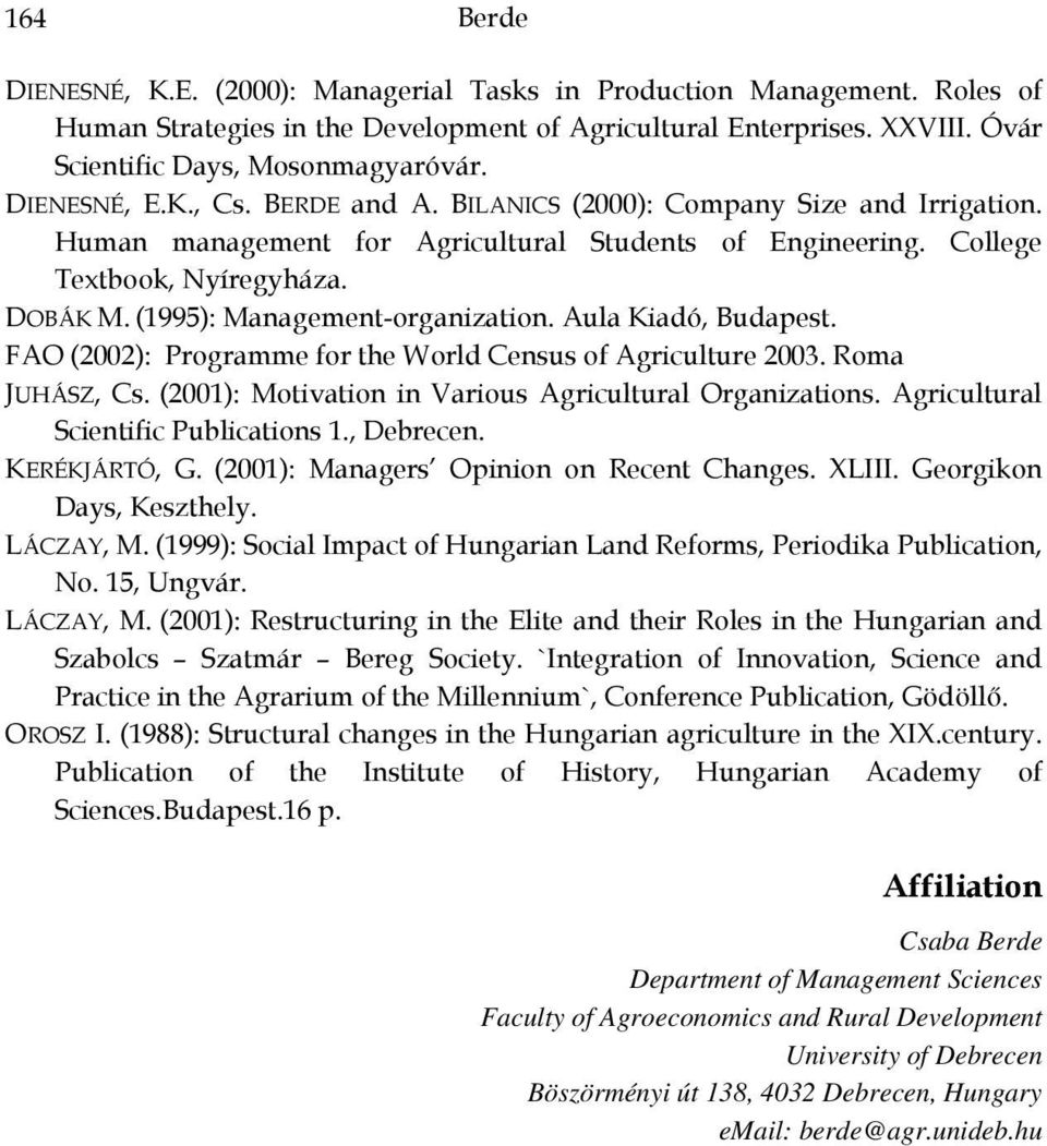 (1995): Management-organization. Aula Kiadó, Budapest. FAO (2002): Programme for the World Census of Agriculture 2003. Roma JUHÁSZ, Cs. (2001): Motivation in Various Agricultural Organizations.