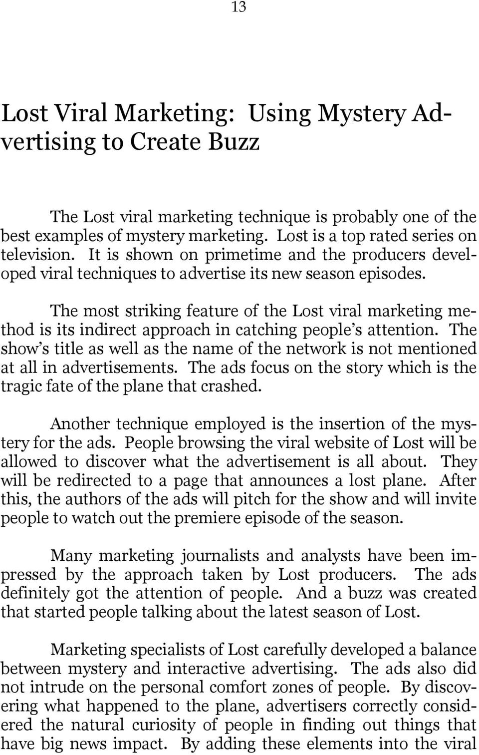The most striking feature of the Lost viral marketing method is its indirect approach in catching people s attention.