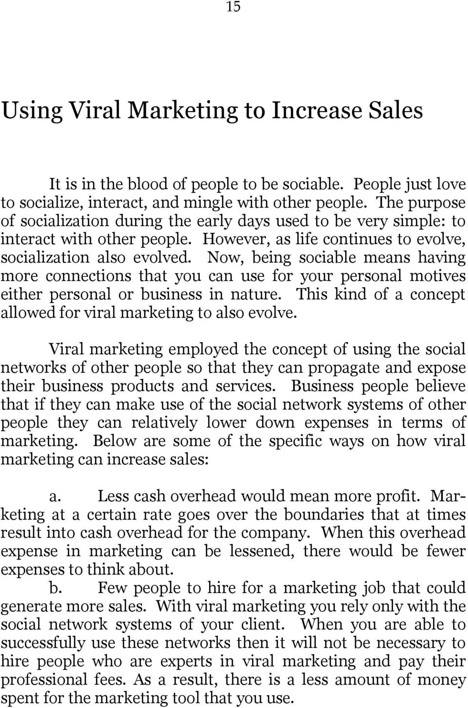 Now, being sociable means having more connections that you can use for your personal motives either personal or business in nature. This kind of a concept allowed for viral marketing to also evolve.