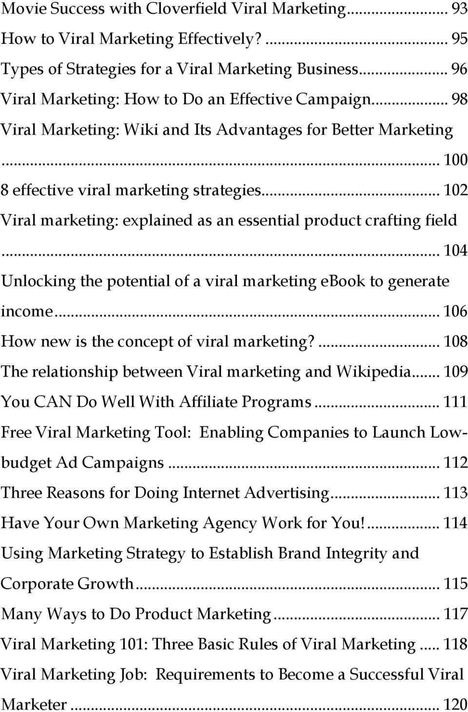 .. 104 Unlocking the potential of a viral marketing ebook to generate income... 106 How new is the concept of viral marketing?... 108 The relationship between Viral marketing and Wikipedia.