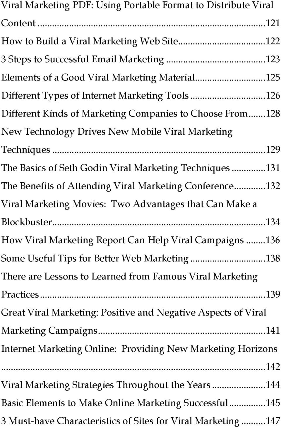..128 New Technology Drives New Mobile Viral Marketing Techniques...129 The Basics of Seth Godin Viral Marketing Techniques...131 The Benefits of Attending Viral Marketing Conference.