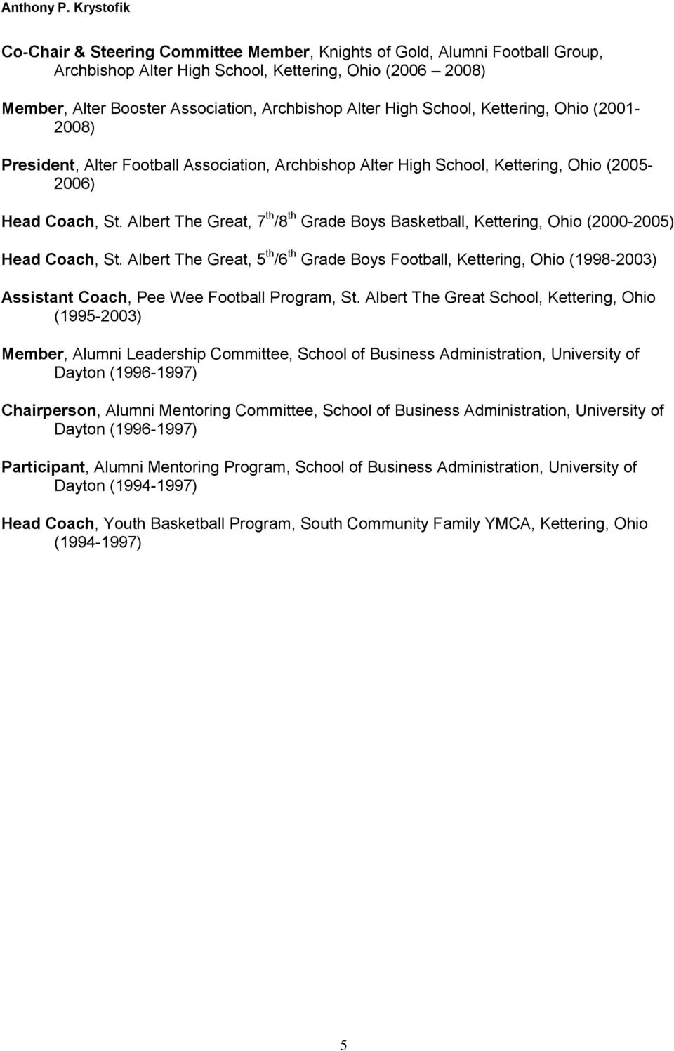 Albert The Great, 7 th /8 th Grade Boys Basketball, Kettering, Ohio (2000-2005) Head Coach, St.