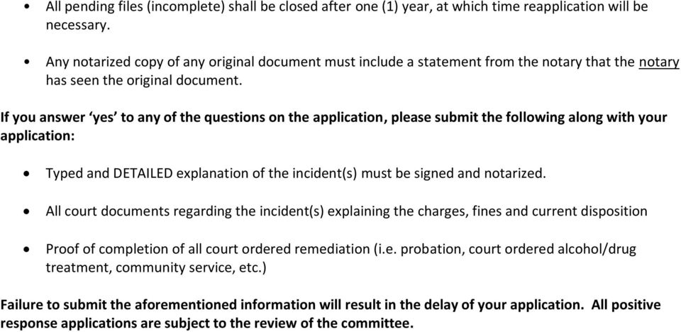 If you answer yes to any of the questions on the application, please submit the following along with your application: Typed and DETAILED explanation of the incident(s) must be signed and notarized.