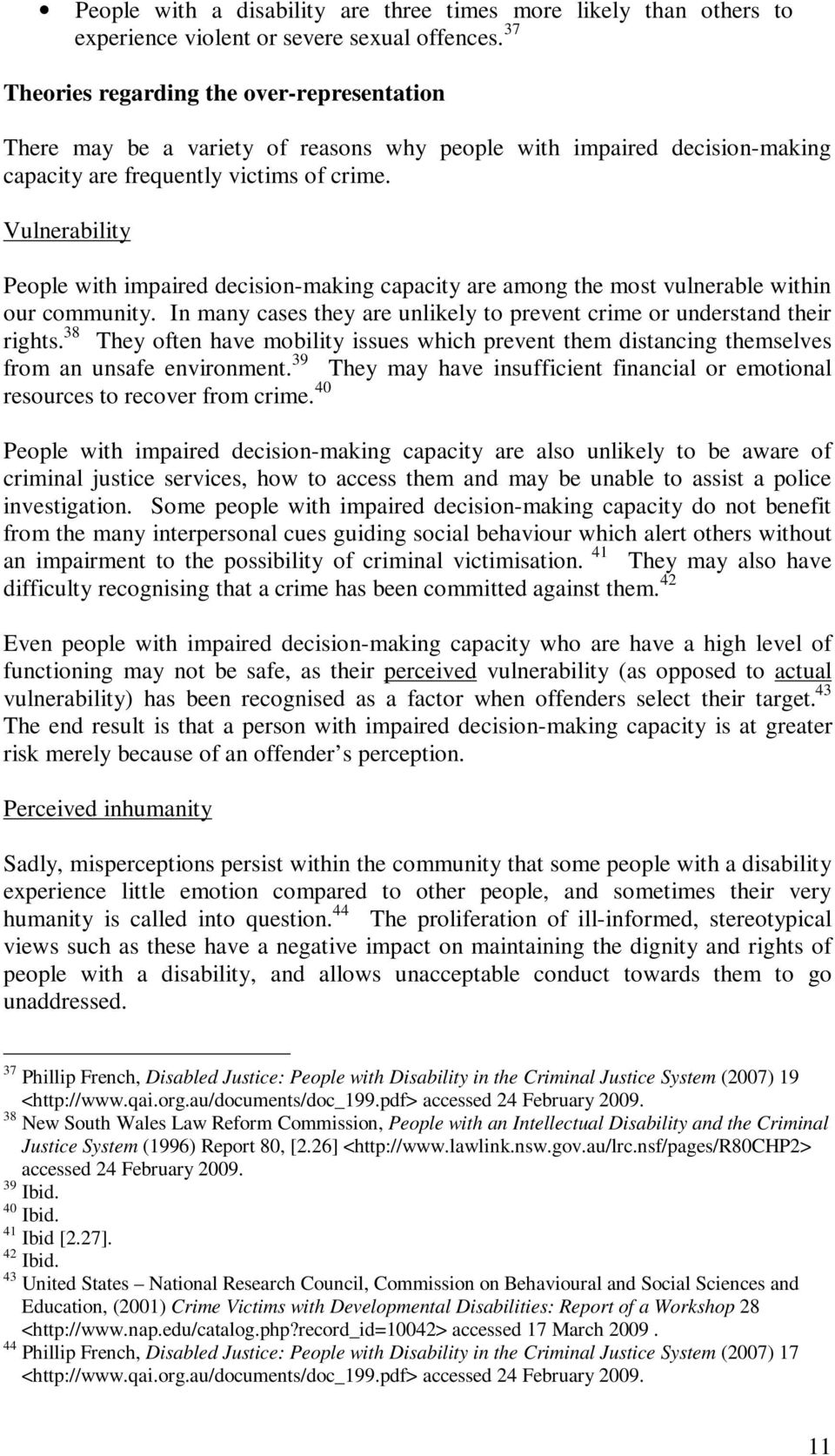 Vulnerability People with impaired decision-making capacity are among the most vulnerable within our community. In many cases they are unlikely to prevent crime or understand their rights.