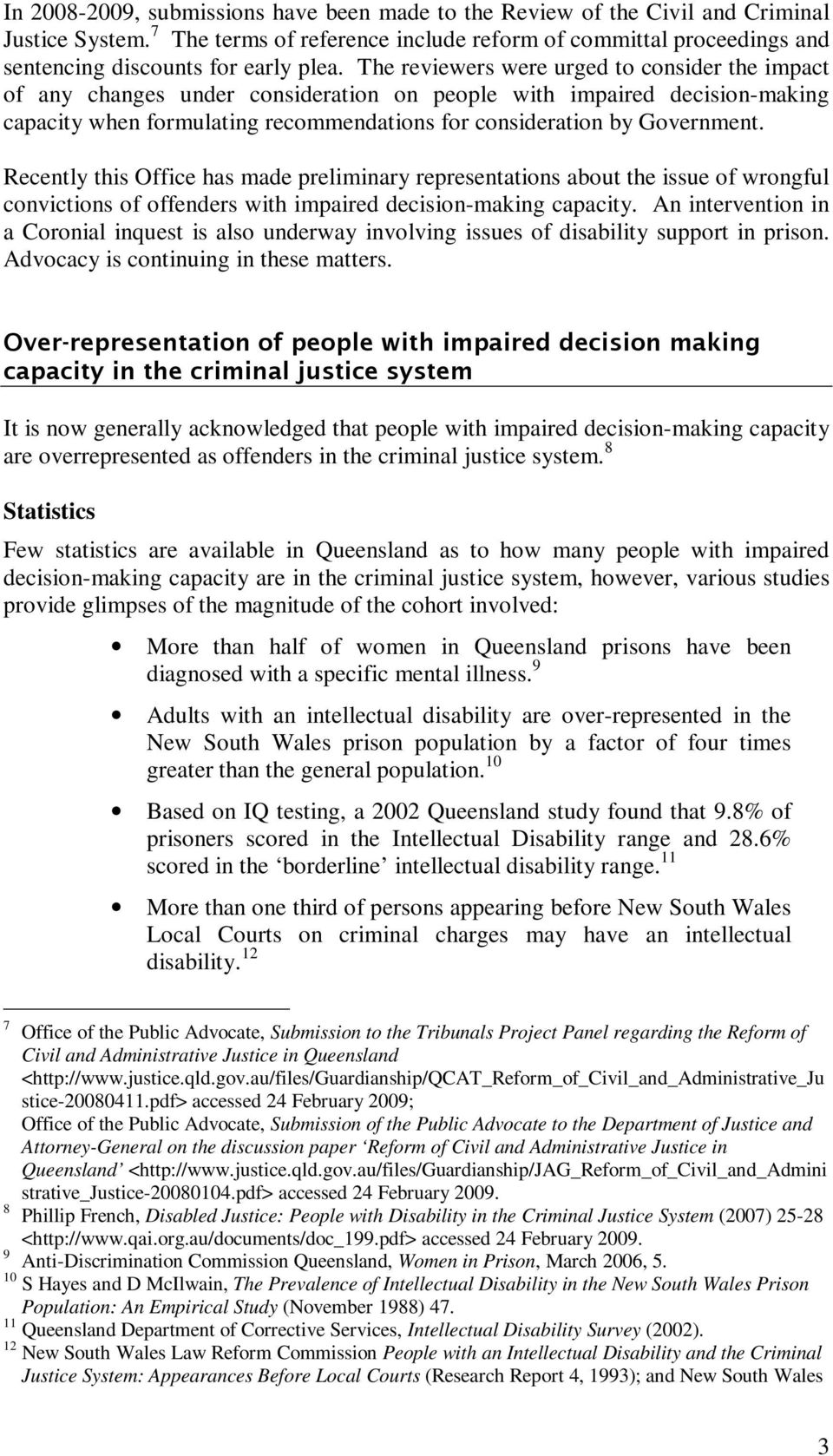 The reviewers were urged to consider the impact of any changes under consideration on people with impaired decision-making capacity when formulating recommendations for consideration by Government.