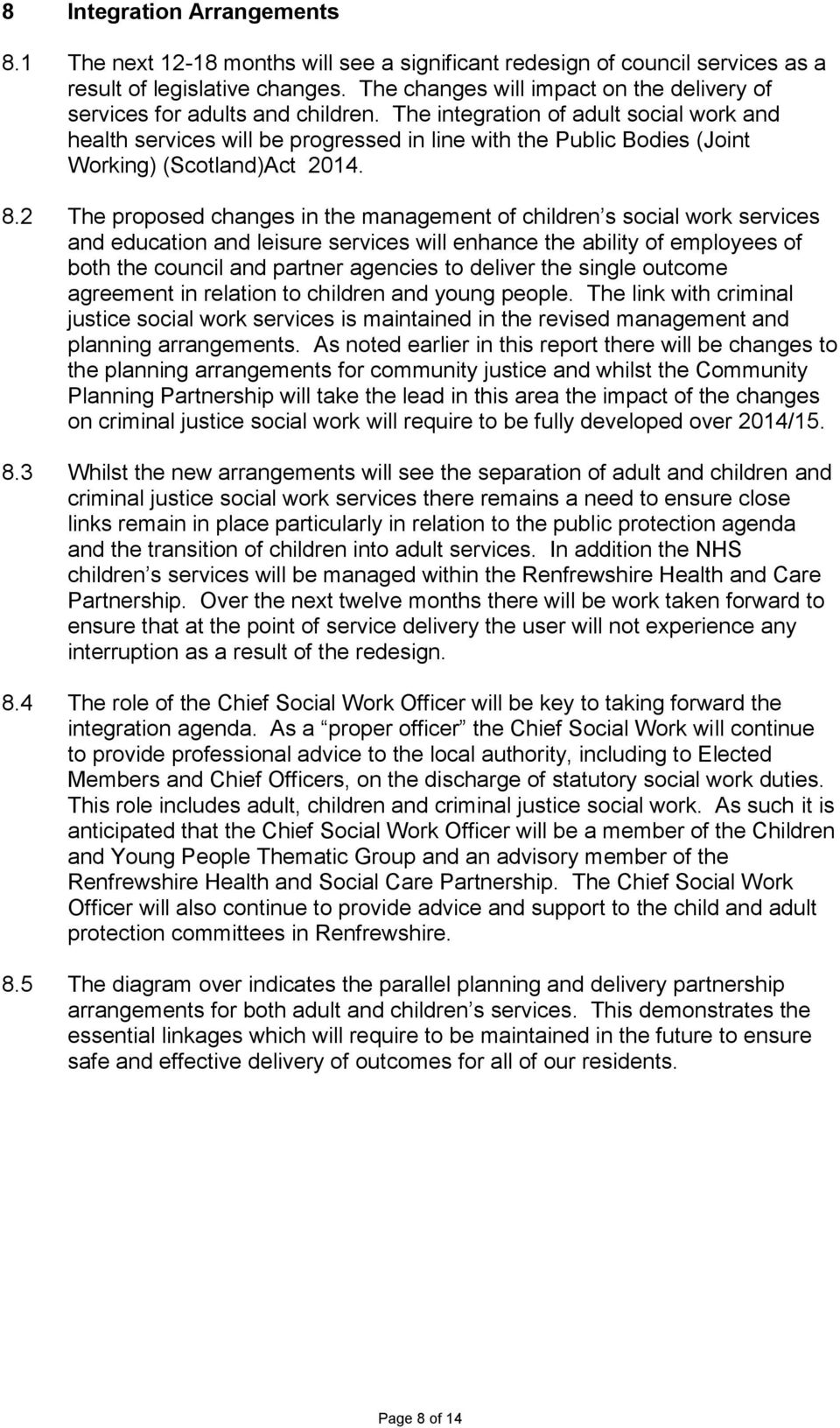 The integration of adult social work and health services will be progressed in line with the Public Bodies (Joint Working) (Scotland)Act 2014. 8.