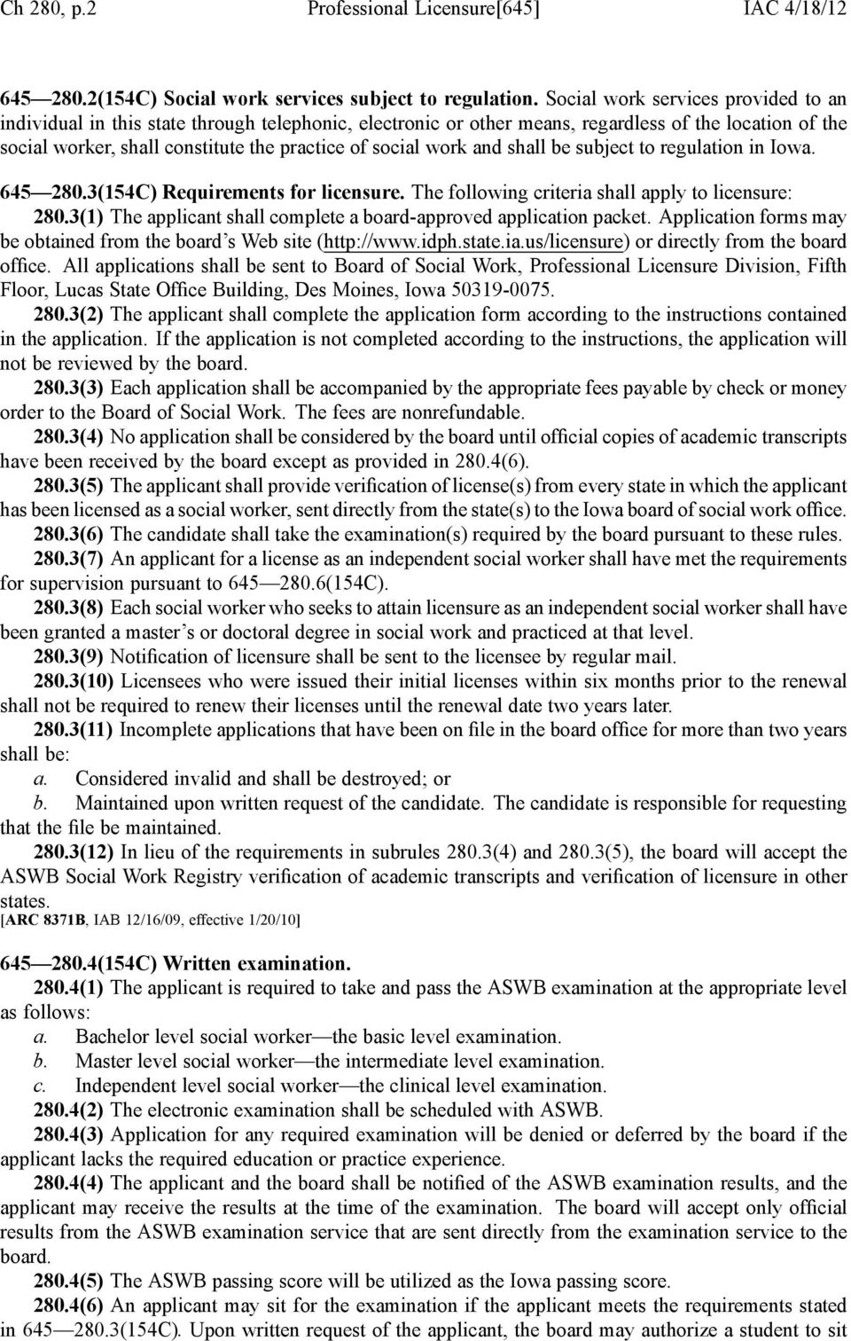 work and shall be subject to regulation in Iowa. 645 280.3(154C) Requirements for licensure. The following criteria shall apply to licensure: 280.