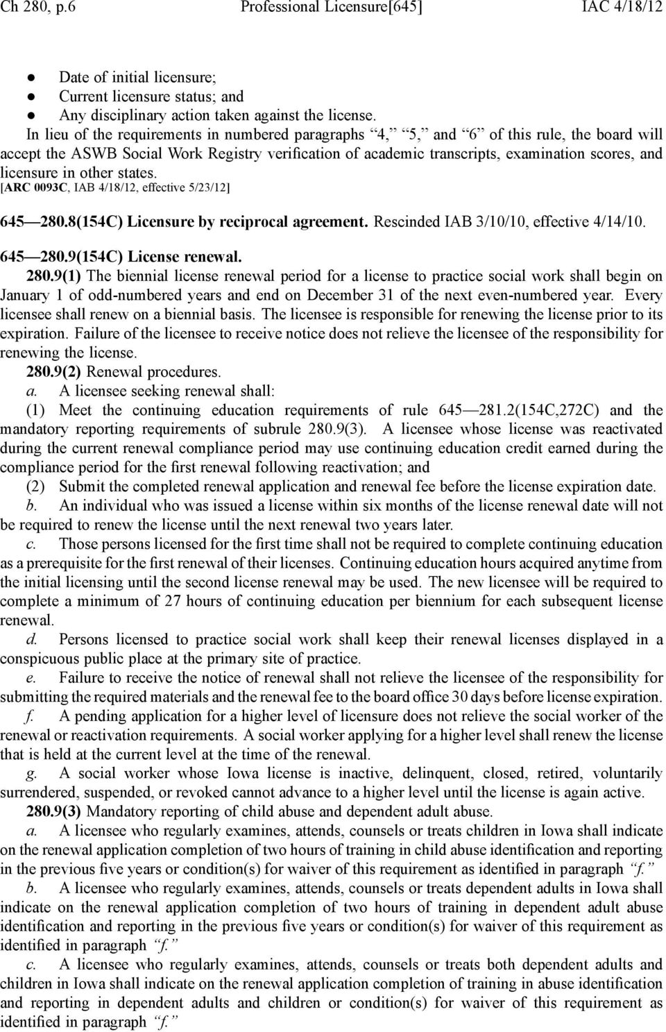 licensure in other states. [ARC 0093C, IAB 4/18/12, effective 5/23/12] 645 280.8(154C) Licensure by reciprocal agreement. Rescinded IAB 3/10/10, effective 4/14/10. 645 280.9(154C) License renewal.
