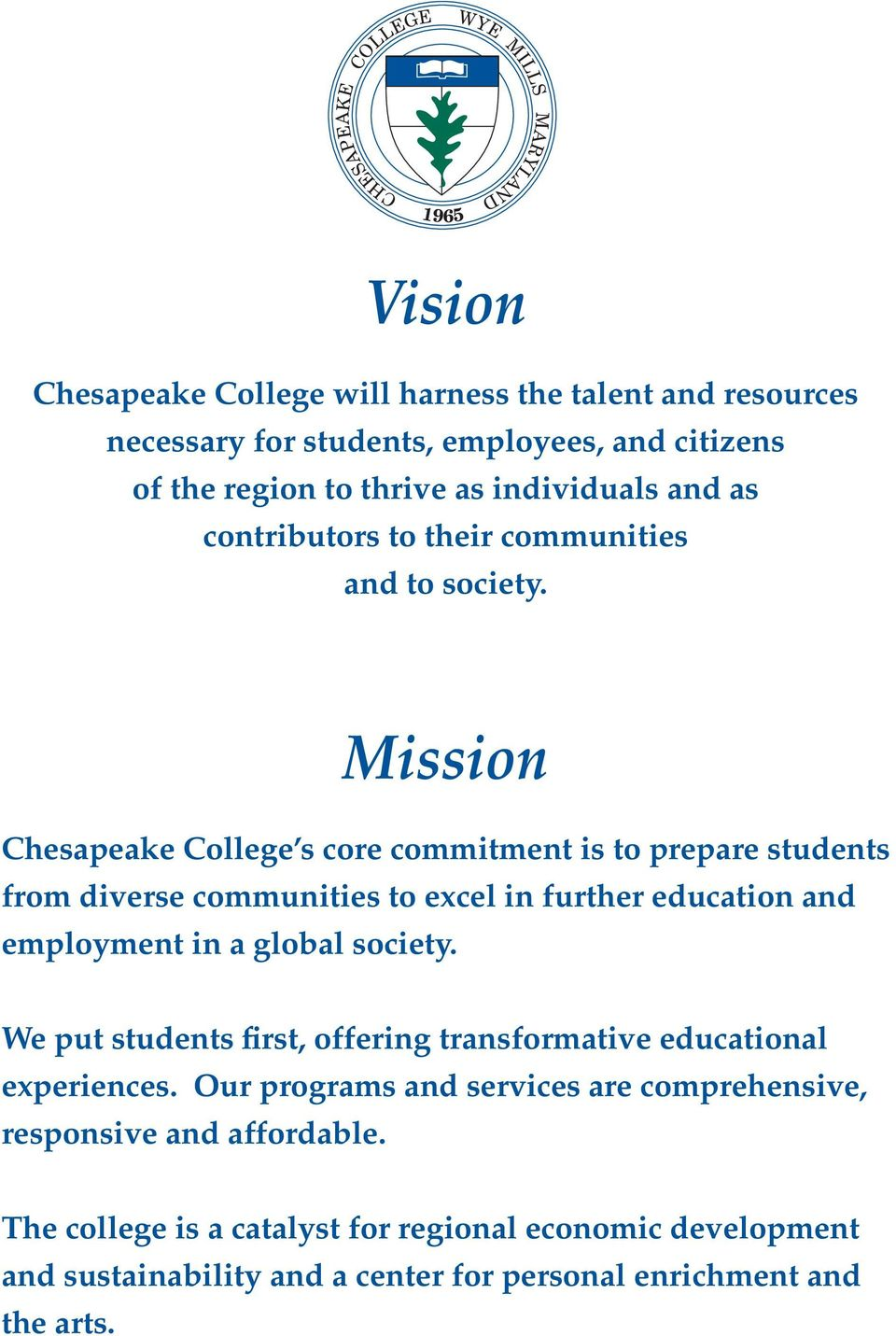 Mission Chesapeake College s core commitment is to prepare students from diverse communities to excel in further education and employment in a global society.