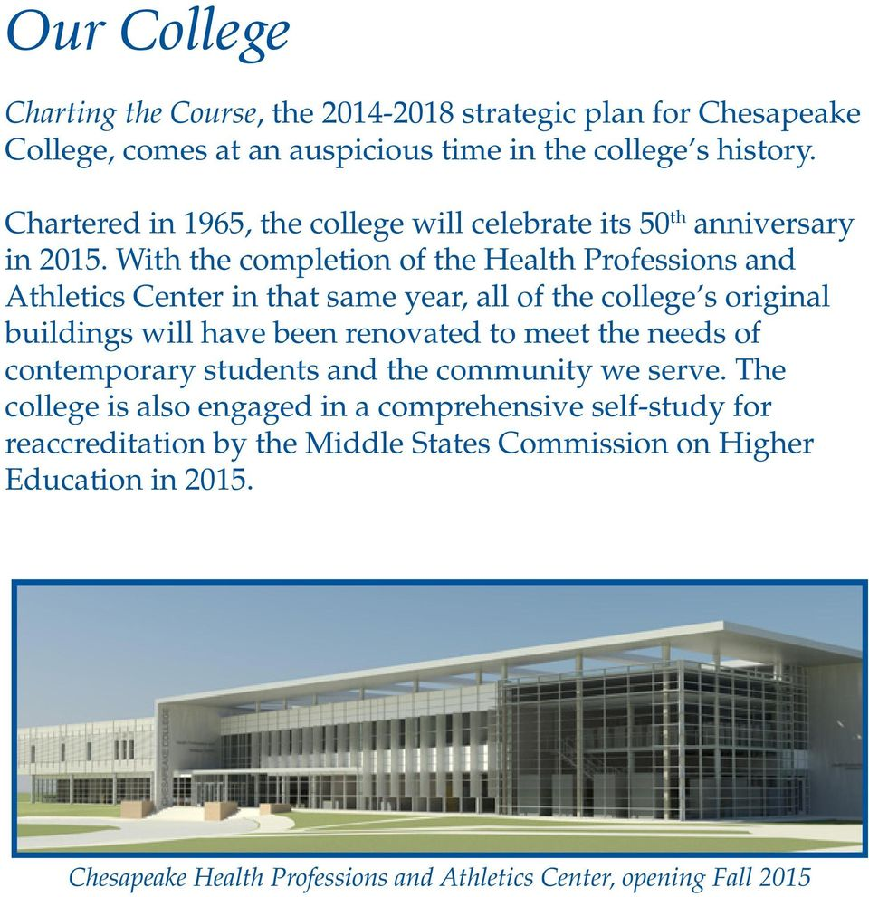 With the completion of the Health Professions and Athletics Center in that same year, all of the college s original buildings will have been renovated to meet