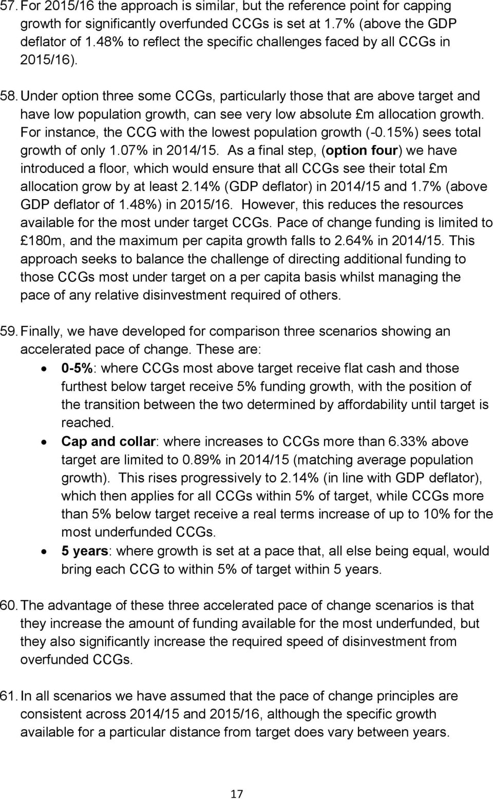 Under option three some CCGs, particularly those that are above target and have low population growth, can see very low absolute m allocation growth.