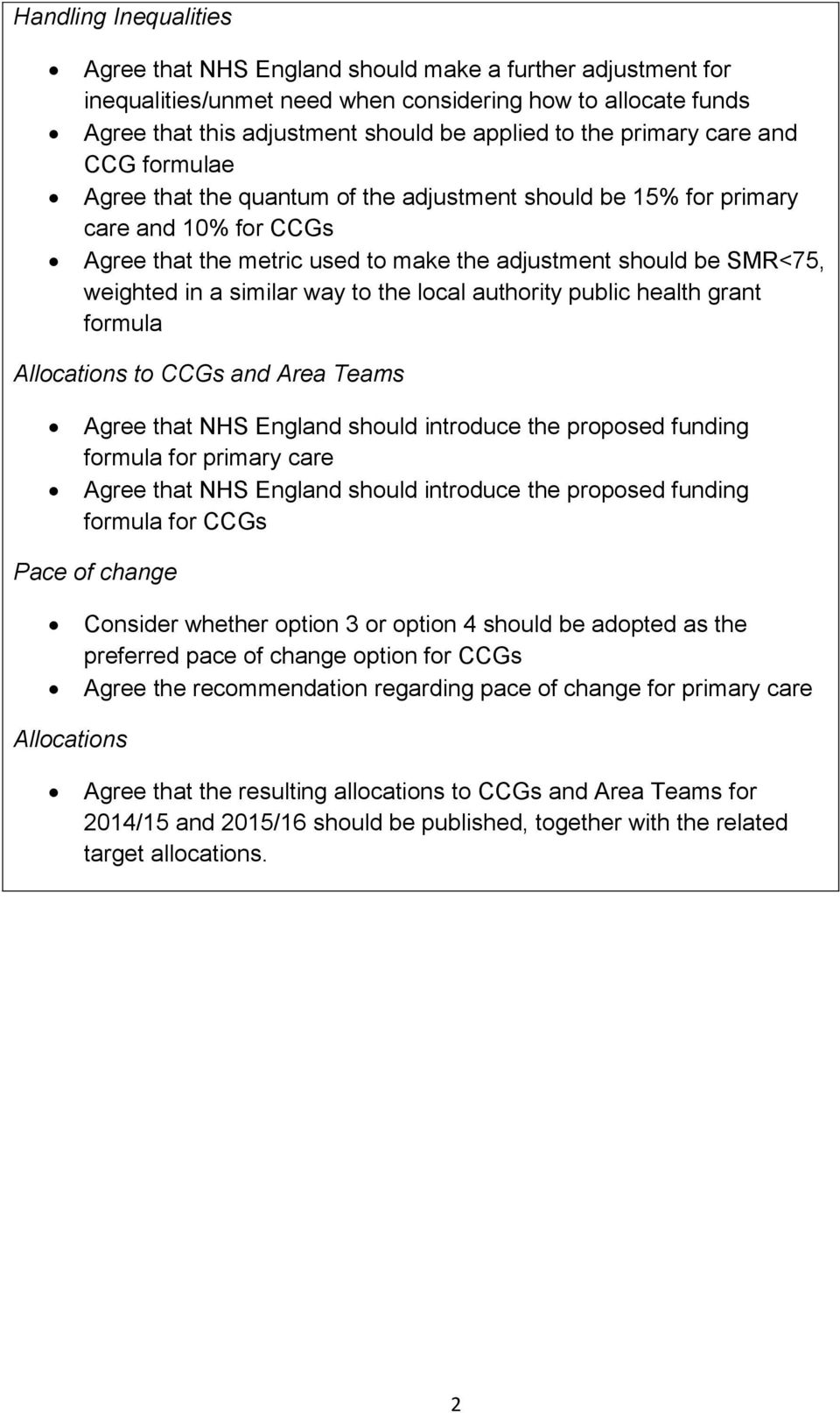 a similar way to the local authority public health grant formula Allocations to CCGs and Area Teams Agree that NHS England should introduce the proposed funding formula for primary care Agree that