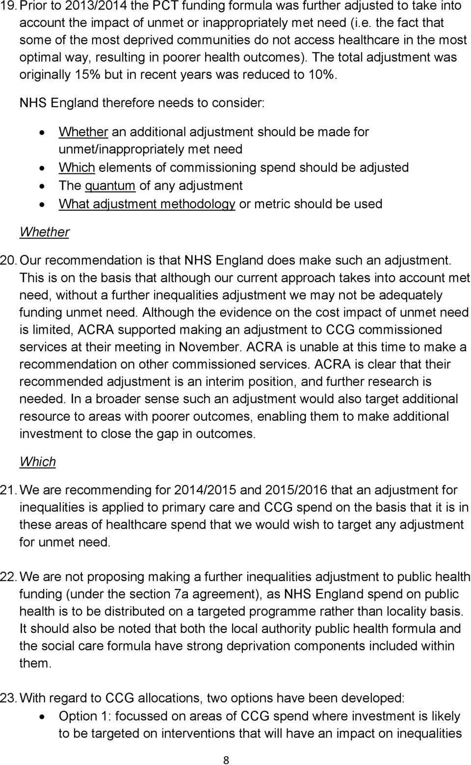 NHS England therefore needs to consider: Whether an additional adjustment should be made for unmet/inappropriately met need Which elements of commissioning spend should be adjusted The quantum of any