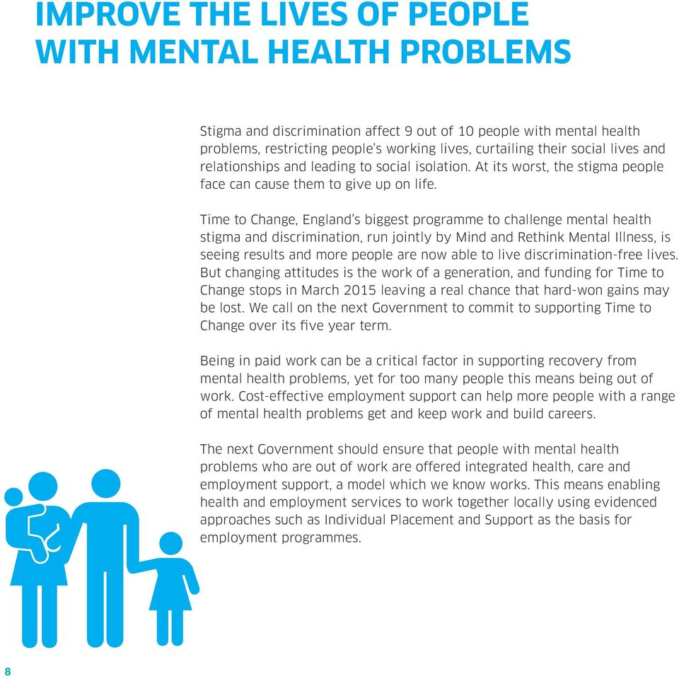 Time to Change, England s biggest programme to challenge mental health stigma and discrimination, run jointly by Mind and Rethink Mental Illness, is seeing results and more people are now able to