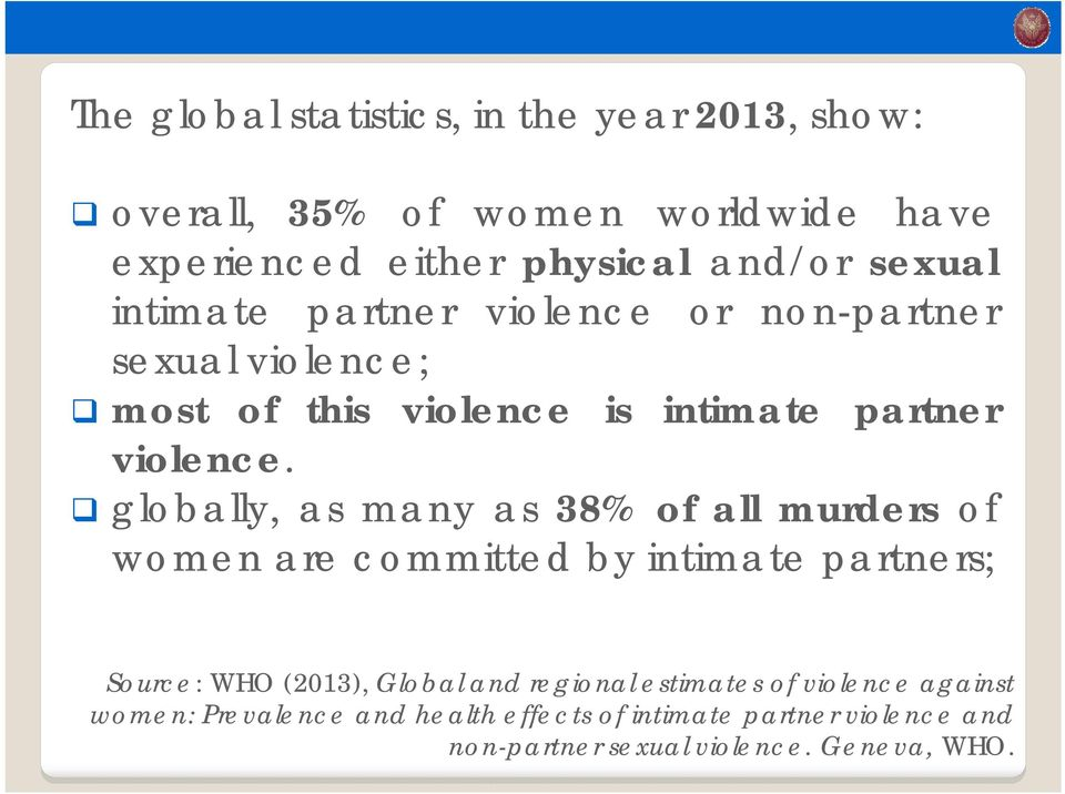 globally, as many as 38% of all murders of women are committed by intimate partners; Source: WHO (2013), Global and regional