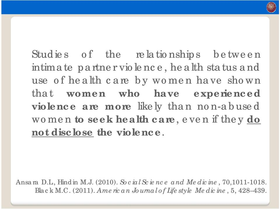 seek health care, even if they do not disclose the violence. Ansara D.L., Hindin M.J. (2010).