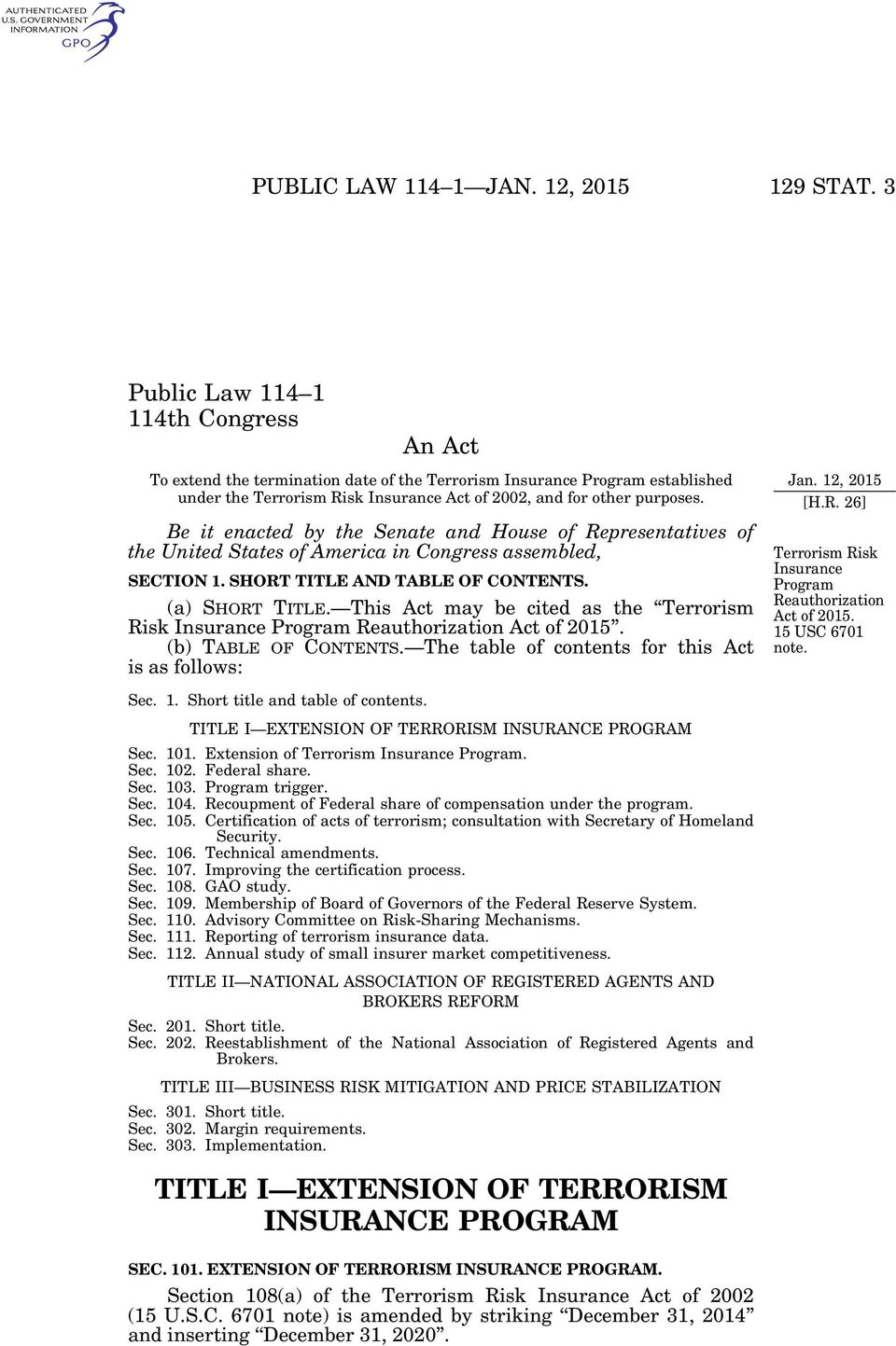 This Act may be cited as the Terrorism Risk Insurance Program Reauthorization Act of 2015. (b) TABLE OF CONTENTS. The table of contents for this Act is as follows: Jan. 12, 2015 [H.R. 26] Terrorism Risk Insurance Program Reauthorization Act of 2015.