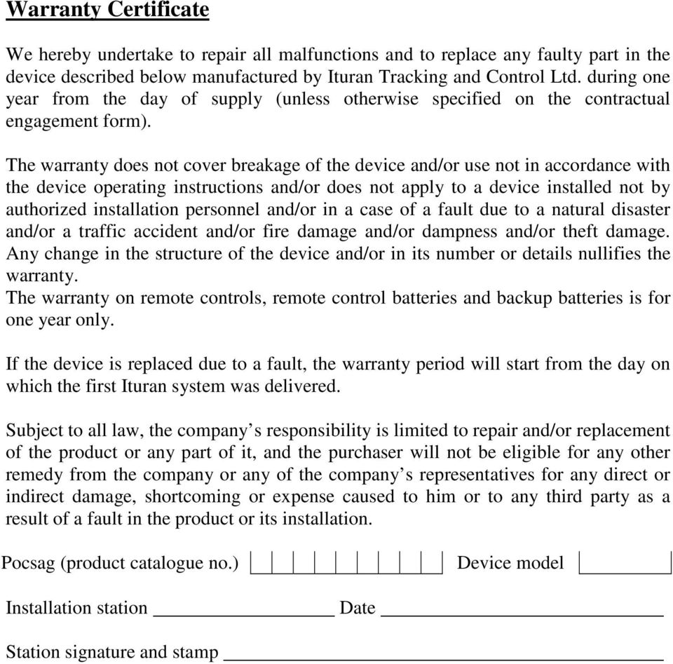 The warranty does not cover breakage of the device and/or use not in accordance with the device operating instructions and/or does not apply to a device installed not by authorized installation