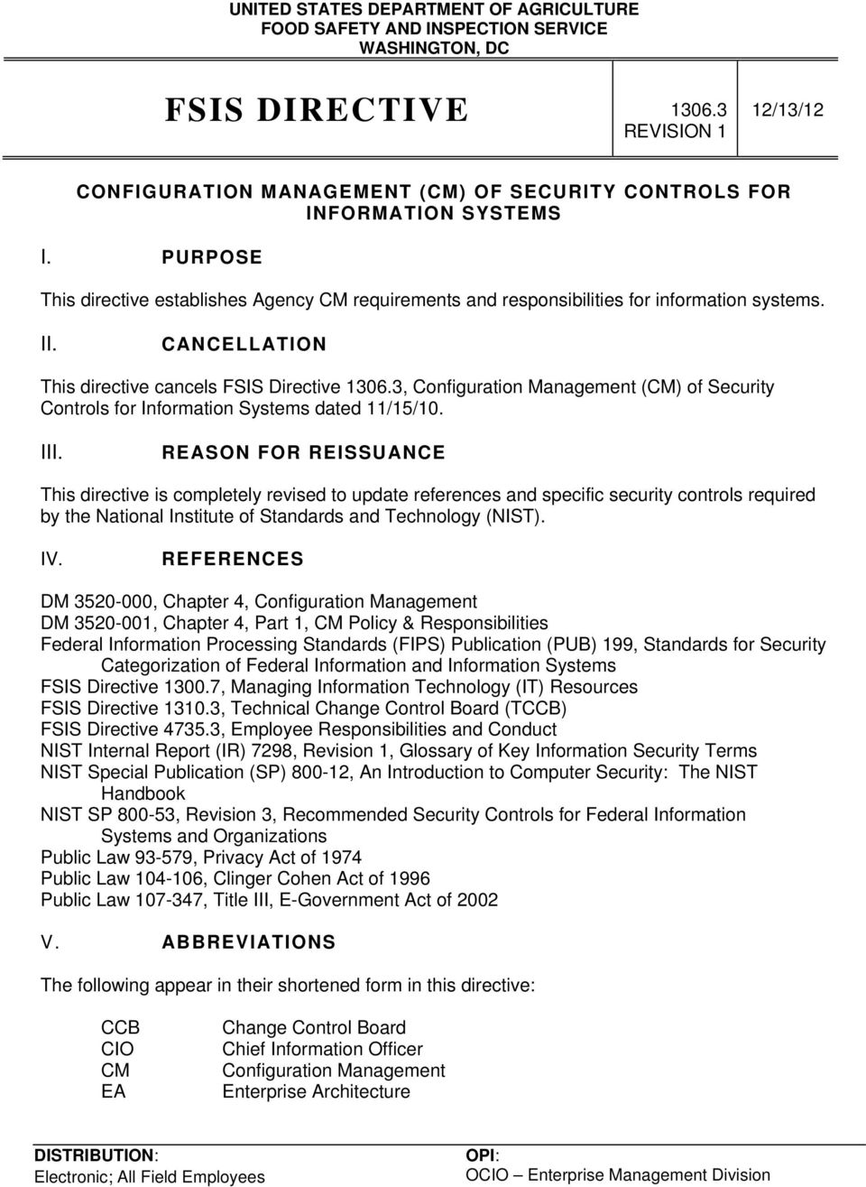 PURPOSE This directive establishes Agency CM requirements and responsibilities for information systems. II. CANCELLATION This directive cancels FSIS Directive 1306.