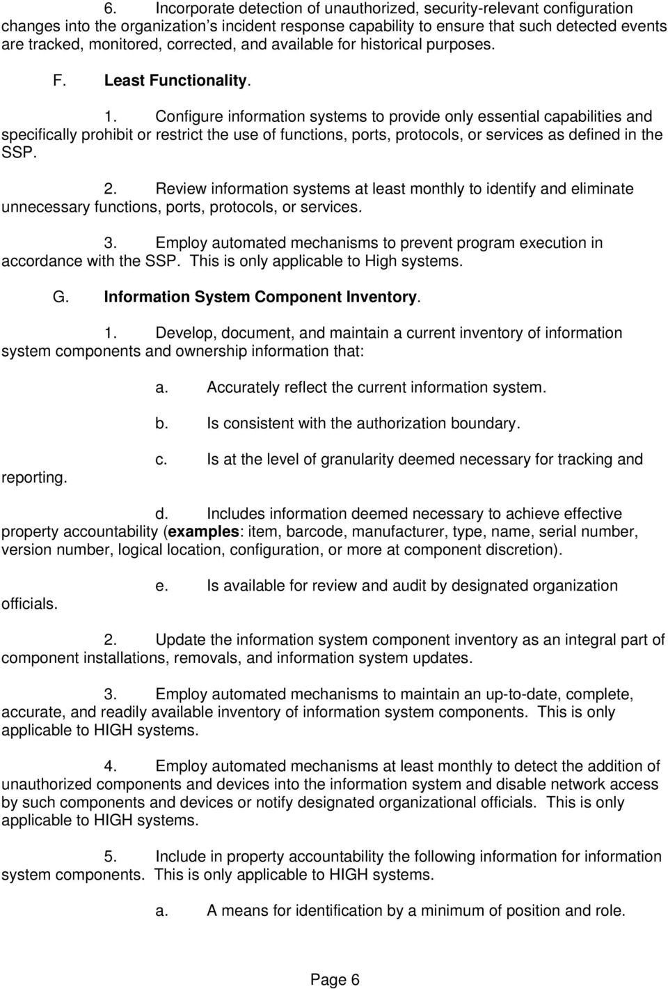 Configure information systems to provide only essential capabilities and specifically prohibit or restrict the use of functions, ports, protocols, or services as defined in the SSP. 2.