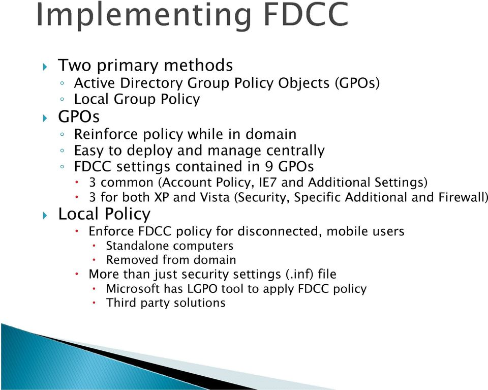and Vista (Security, Specific Additional and Firewall) Local Policy Enforce FDCC policy for disconnected, mobile users Standalone