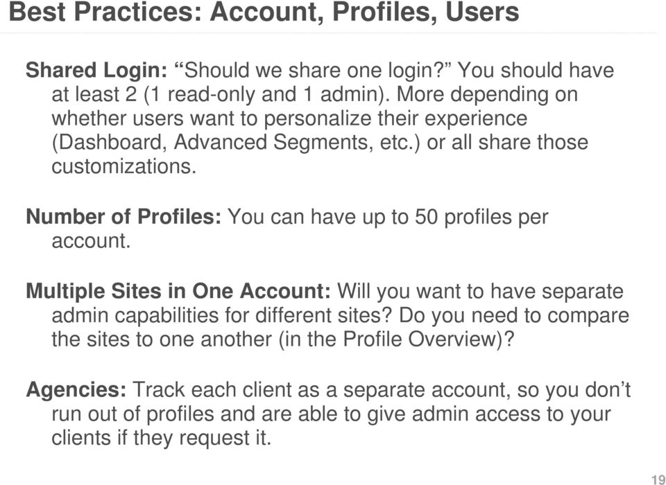 Number of Profiles: You can have up to 50 profiles per account. Multiple Sites in One Account: Will you want to have separate admin capabilities for different sites?
