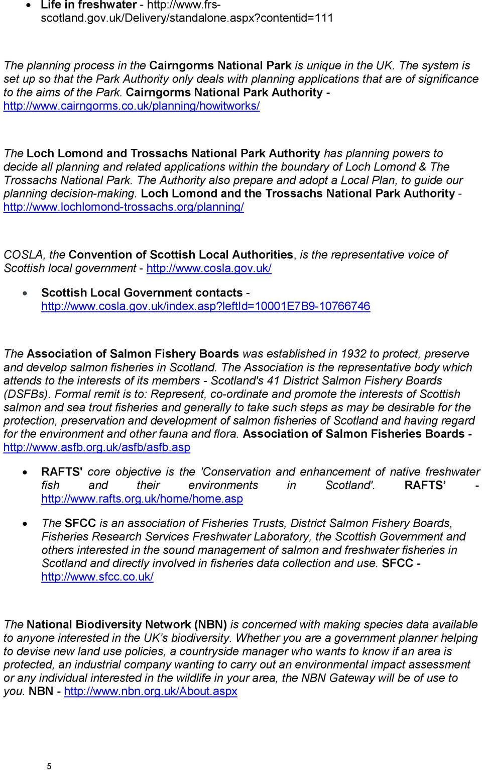 uk/planning/howitworks/ The Loch Lomond and Trossachs National Park Authority has planning powers to decide all planning and related applications within the boundary of Loch Lomond & The Trossachs
