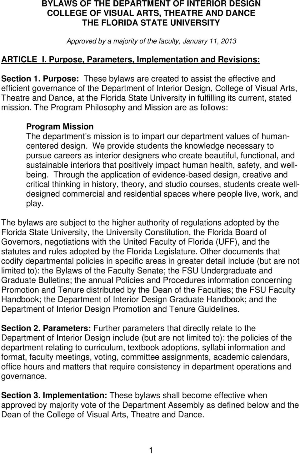 Purpose: These bylaws are created to assist the effective and efficient governance of the Department of Interior Design, College of Visual Arts, Theatre and Dance, at the Florida State University in