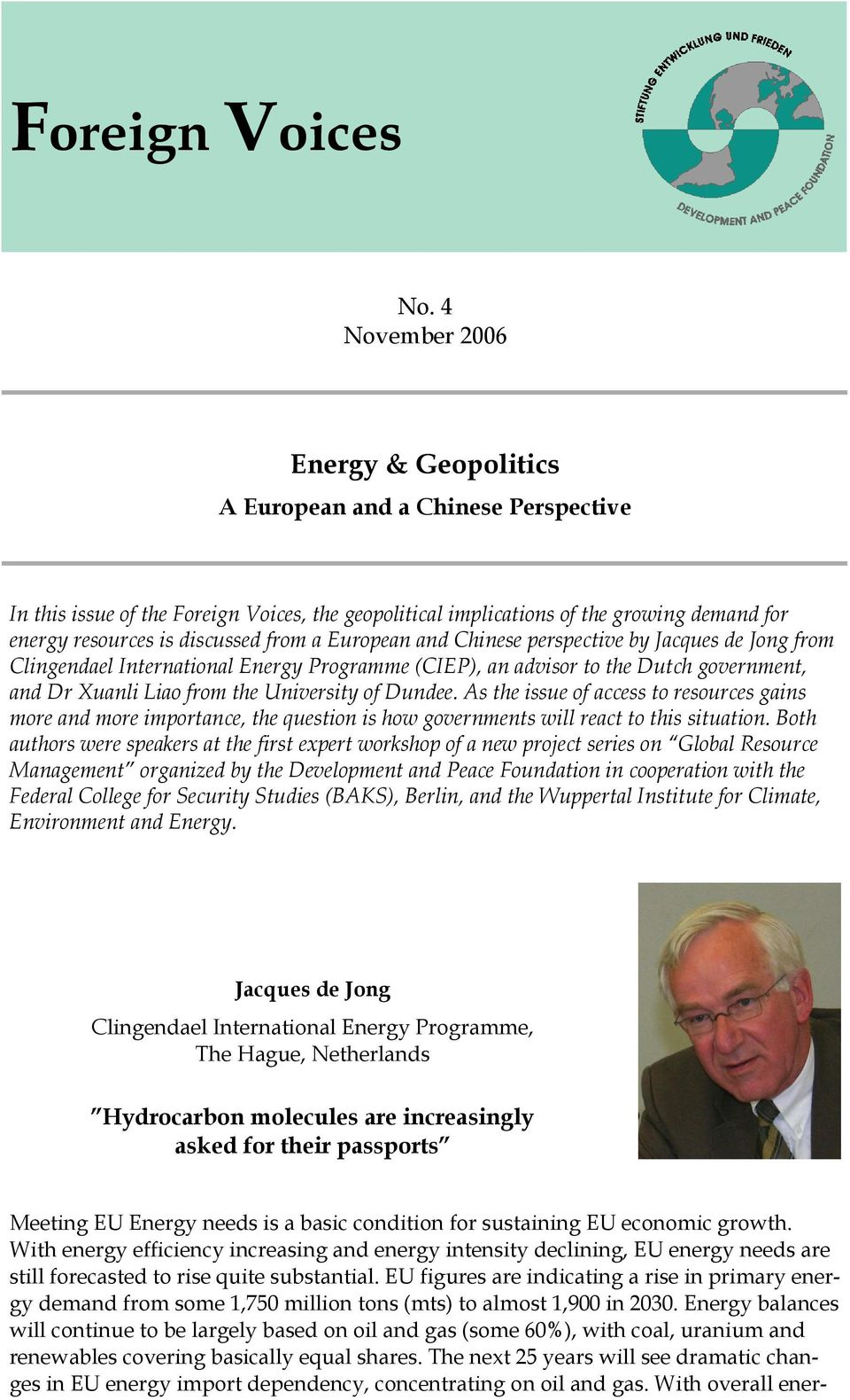 from a European and Chinese perspective by Jacques de Jong from Clingendael International Energy Programme (CIEP), an advisor to the Dutch government, and Dr Xuanli Liao from the University of Dundee.