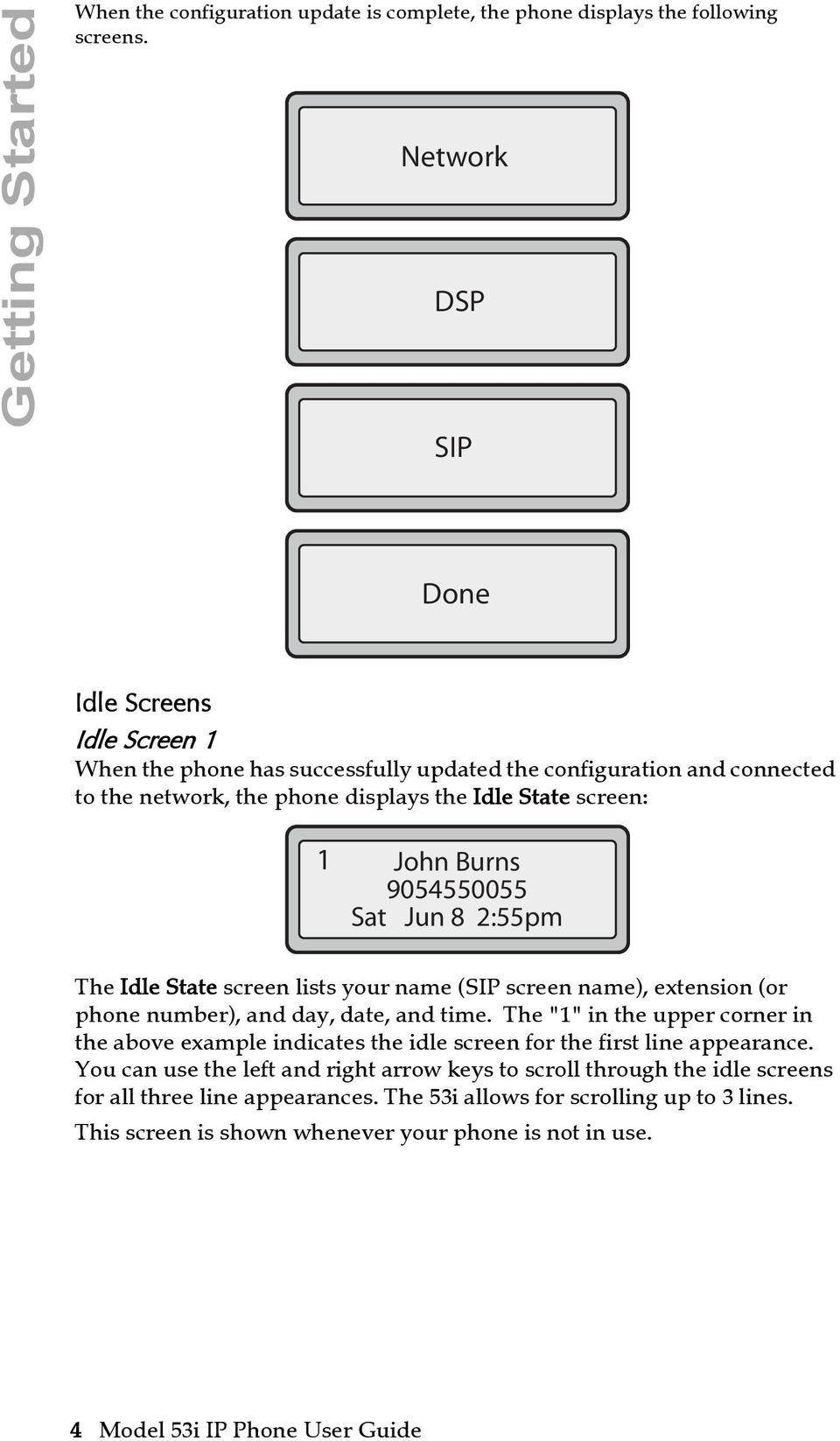 9054550055 Sat Jun 8 2:55pm The Idle State screen lists your name (SIP screen name), extension (or phone number), and day, date, and time.