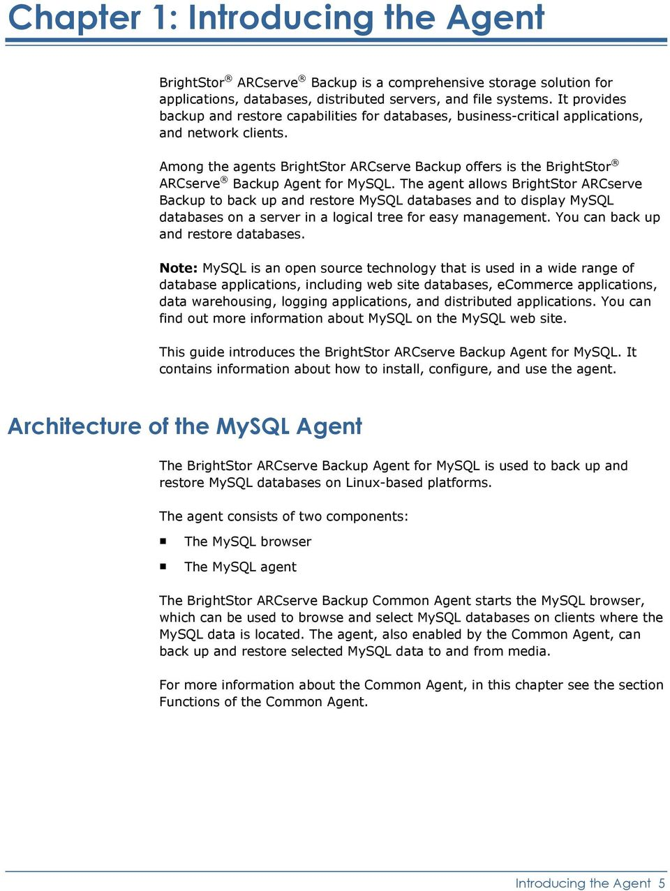 Among the agents BrightStor ARCserve Backup offers is the BrightStor ARCserve Backup Agent for MySQL.