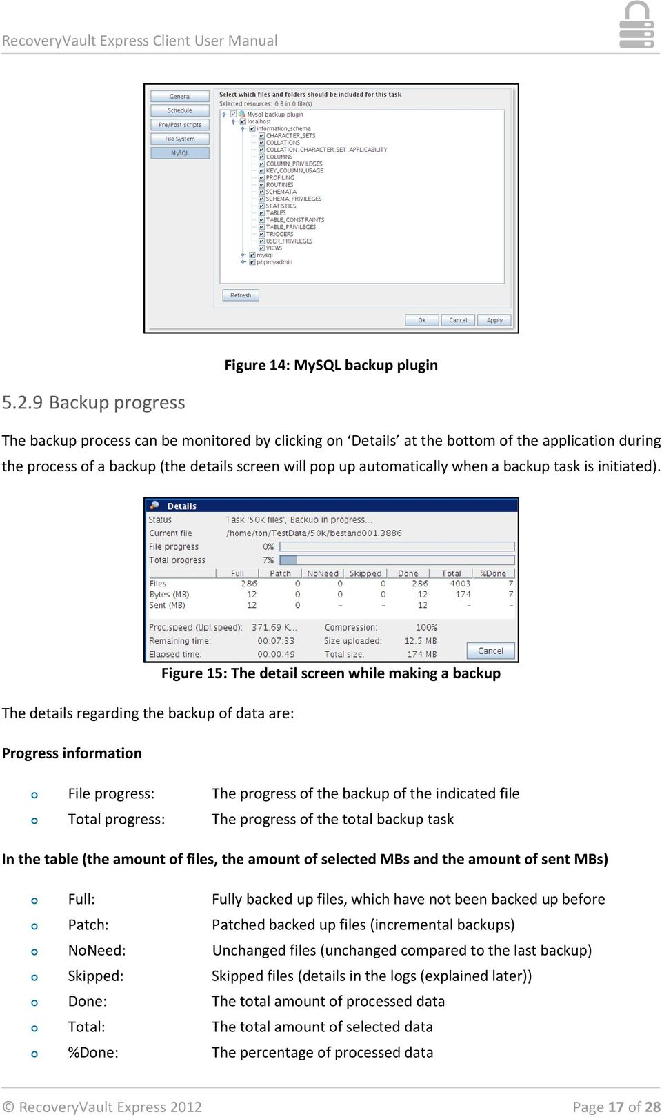 Figure 15: The detail screen while making a backup The details regarding the backup of data are: Progress information File progress: The progress of the backup of the indicated file Total progress: