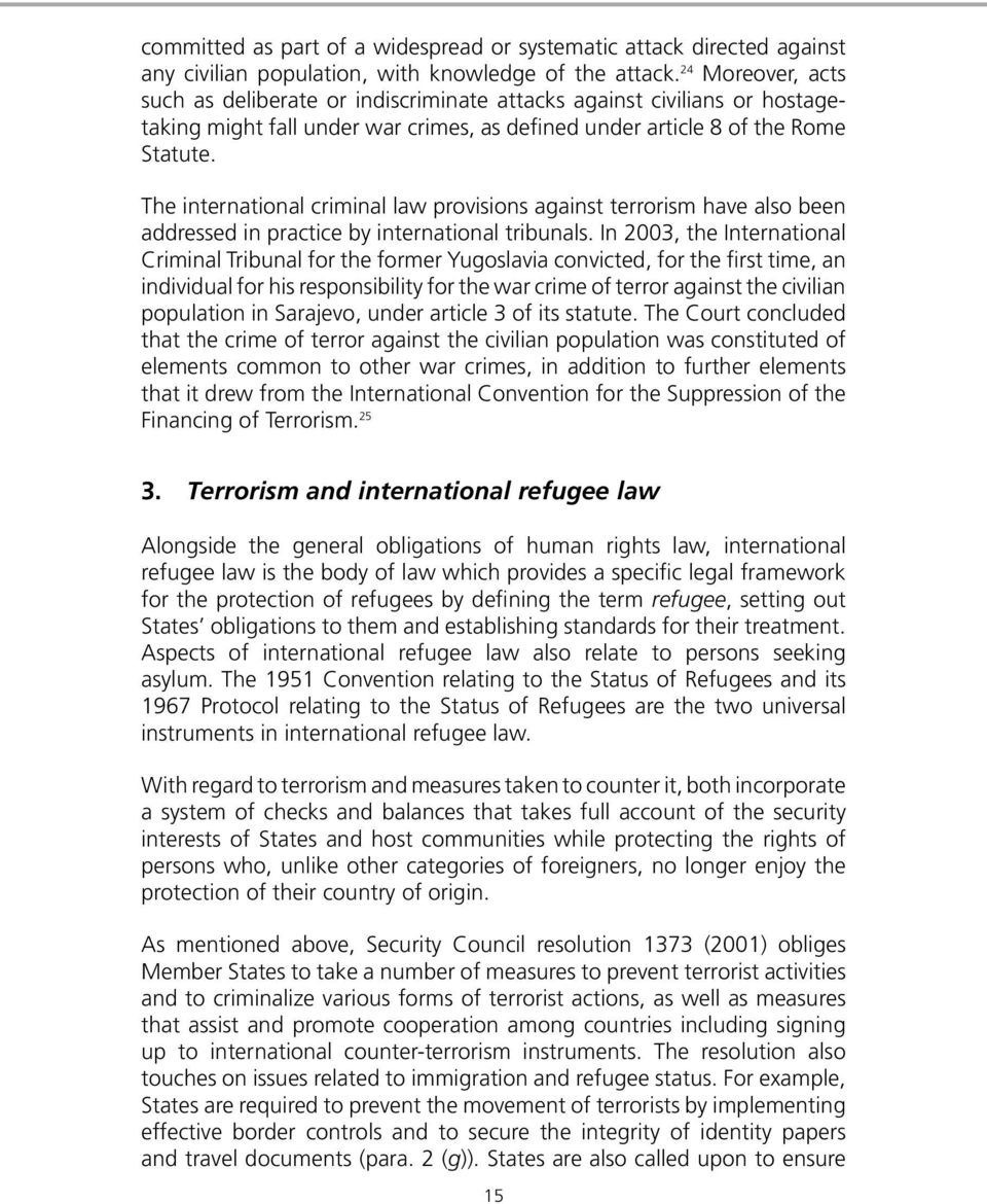 The international criminal law provisions against terrorism have also been addressed in practice by international tribunals.