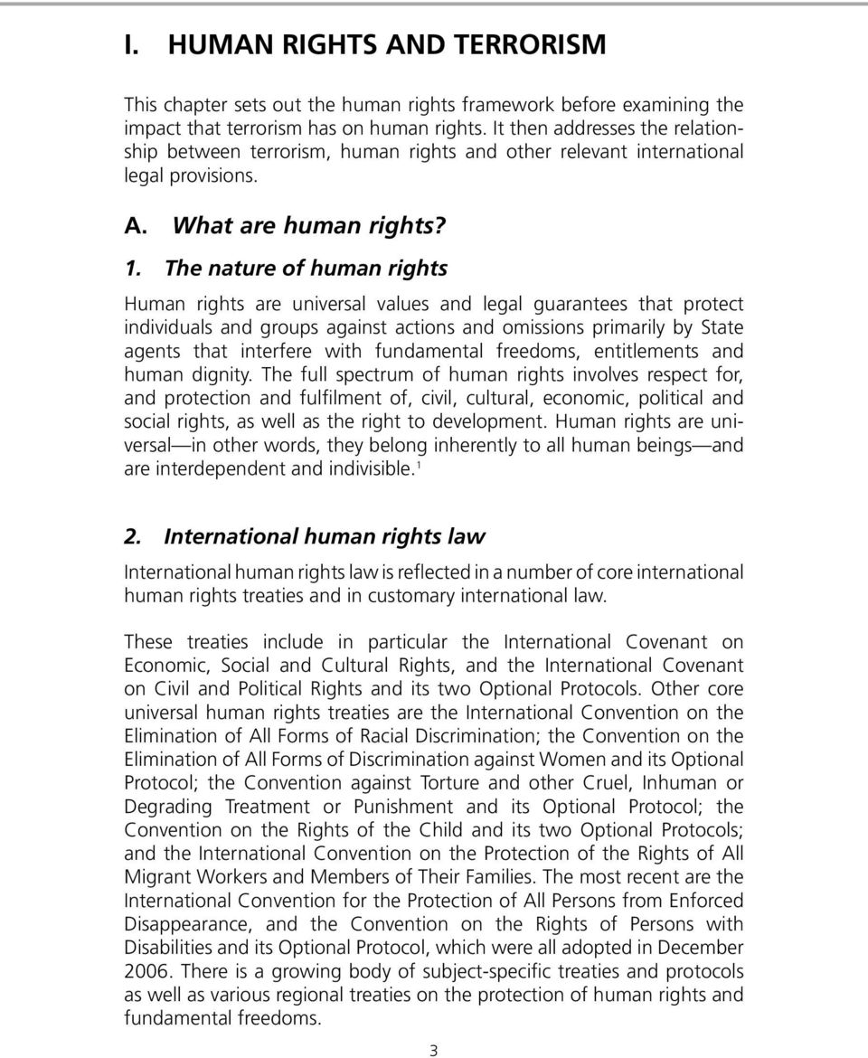 The nature of human rights Human rights are universal values and legal guarantees that protect individuals and groups against actions and omissions primarily by State agents that interfere with