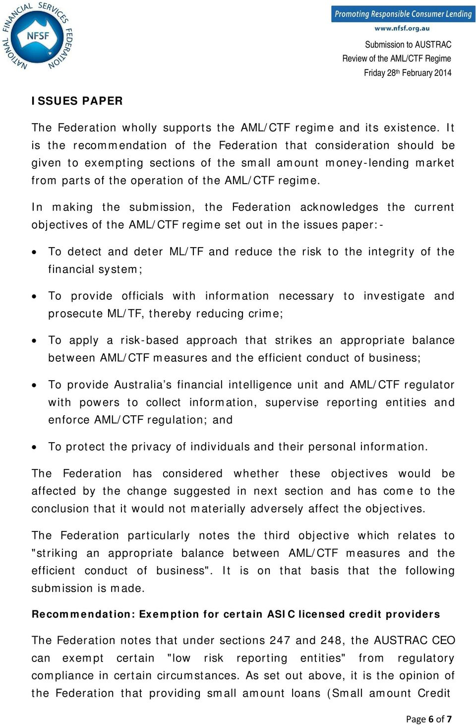 In making the submission, the Federation acknowledges the current objectives of the AML/CTF regime set out in the issues paper:- To detect and deter ML/TF and reduce the risk to the integrity of the