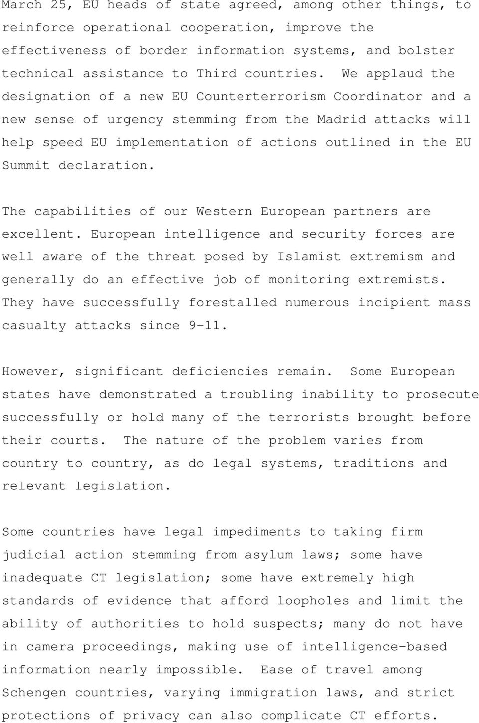 We applaud the designation of a new EU Counterterrorism Coordinator and a new sense of urgency stemming from the Madrid attacks will help speed EU implementation of actions outlined in the EU Summit