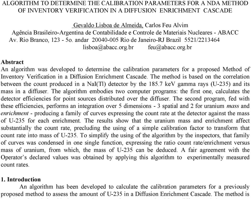 br feu@abacc.org.br Abstract An algorithm was developed to determine the calibration parameters for a proposed Method of Inventory Verification in a Diffusion Enrichment Cascade.