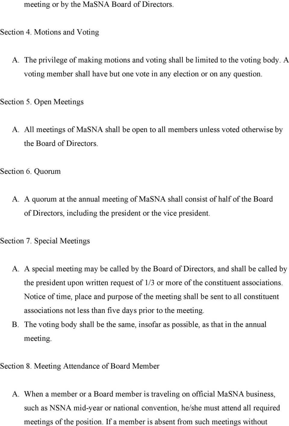 All meetings of MaSNA shall be open to all members unless voted otherwise by the Board of Directors. Section 6. Quorum A.